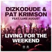 Living for the Weekend von Dizkodude & Pat Krimson