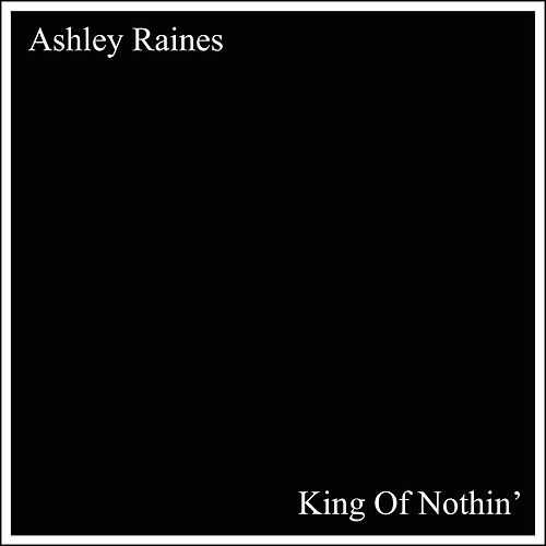 King of Nothin' by Ashley Raines