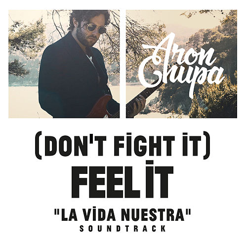(Don't Fight It) Feel It (AronChupa Edit [La Vida Nuestra Soundtrack]) de AronChupa