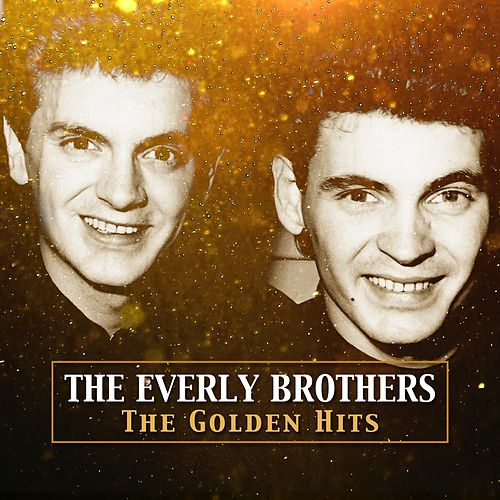The Golden Hits - The Everly Brothers by The Everly Brothers