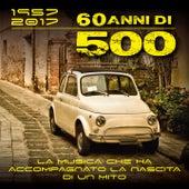 1957 - 2017, 60 anni di 500 (La musica che ha accompagnato la nascita di un mito) by Various Artists