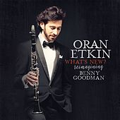 What's New? Reimagining Benny Goodman by Oran Etkin