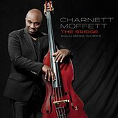 The Bridge: Solo Bass Works by Charnett Moffett