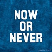 Now Or Never by Gavin Mikhail