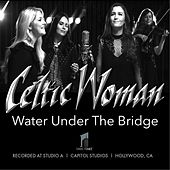 Water Under the Bridge by Celtic Woman