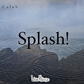 Splash! by Caleb