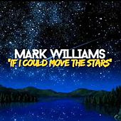 If I Could (Move the Stars) by Mark Williams