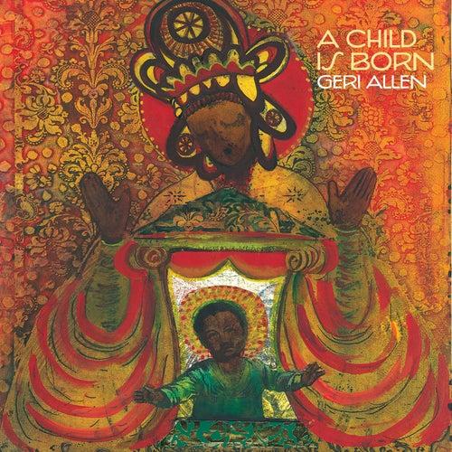 A Child Is Born by Geri Allen