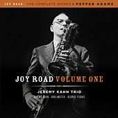 Joy Road Volume 1 (The Complete Works of Pepper Adams) by Jeremy Kahn Trio