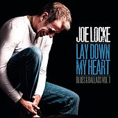 Lay Down My Heart (Blues & Ballads Vol. 1) by Joe Locke