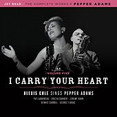 I Carry Your Heart (The Complete Works of Pepper Adams Volume 5) by Alexis Cole