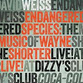 Endangered Species: The Music of Wayne Shorter (Live at Dizzy's Club Coca-Cola) by David Weiss