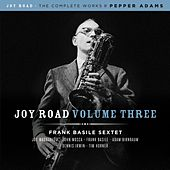 Joy Road Volume 3 (The Complete Works of Pepper Adams) by Frank Basile Sextet