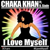 I Love Myself (Alternate Mix) [feat. B. Slade] by Chaka Khan