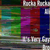 It's Very Gay Bro by Rucka Rucka Ali