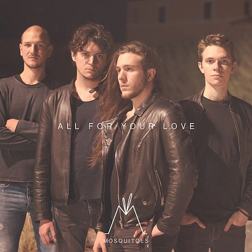 All for Your Love by The Mosquitoes