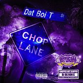 Chop Lane by Dat Boi T
