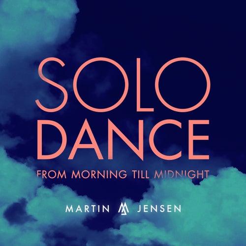 Solo Dance (From Morning Till Midnight) by Martin Jensen