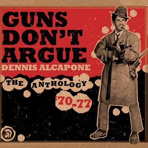 Guns Don't Argue, The Anthology (1970-1977) by Dennis Alcapone
