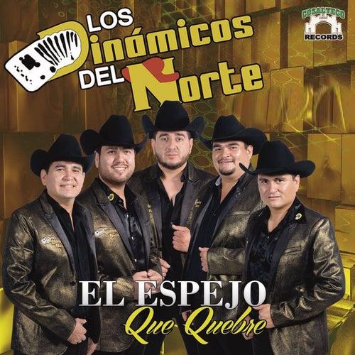 El Espejo Que Quebre by Los Dinamicos Del Norte