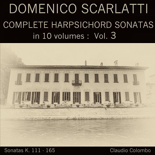 Domenico Scarlatti: Complete Harpsichord Sonatas in 10 volumes, Vol. 3 by Claudio Colombo