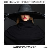 The Elegance of Electronic Music - House Edition #2 by Various Artists