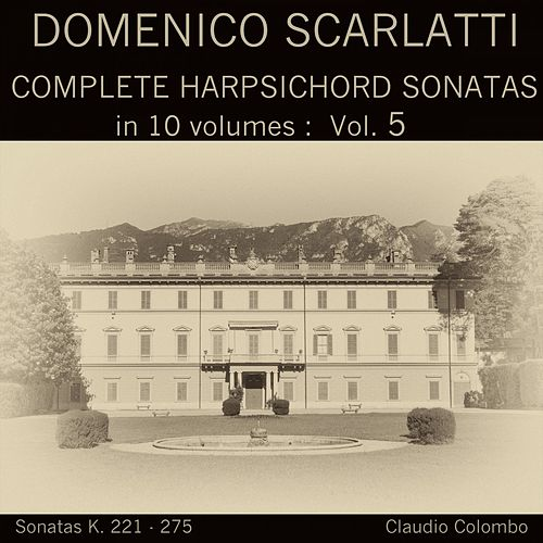 Domenico Scarlatti: Complete Harpsichord Sonatas in 10 volumes, Vol. 5 by Claudio Colombo
