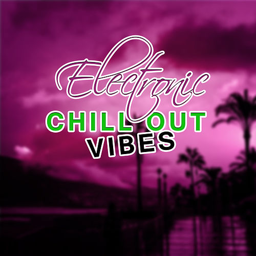 Electronic Chill Out Vibes – Soft Sounds to Relax, Easy Listening, Summer Chill Beats, Holiday Time von Chill Out
