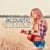 Acoustic Embrace (Light Acoustic Guitar Landscapes) by Various Artists