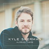 Already Here by Kyle Sherman
