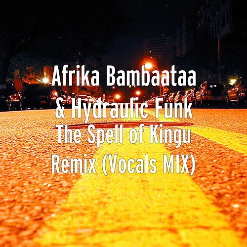 The Spell of Kingu (Remix) [Vocals Mix] by Afrika Bambaataa