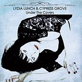 Under the Covers by Lydia Lunch