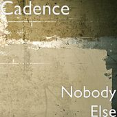 Nobody Else by Cadence