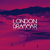 Oh Woman Oh Man (Remix) - EP by London Grammar
