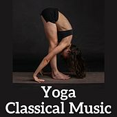 Yoga Classical Music by Various Artists