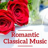Romantic Classical Music by Various Artists