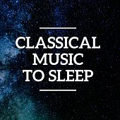 Classical Music to Sleep by Various Artists