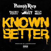Known Better (feat. Trapboy Freddy, Mozzy & Yella Beezy) by Philthy Rich