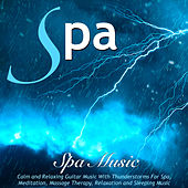 Spa Music: Calm and Relaxing Guitar Music With Thunderstorms for Spa. Meditation, Massage Therapy, Relaxation and Sleeping Music by S.P.A