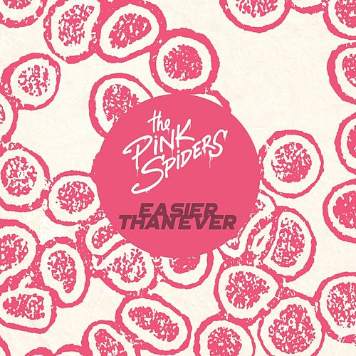 Easier Than Ever by The Pink Spiders
