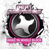 Wake Ya Whole Block by Beat Assassins