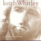 Play & Download Keith Whitley: A Tribute Album by Various Artists | Napster