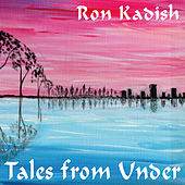 Tales from Under by Ron Kadish