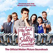 We Love You, Sally Carmichael! Official Motion Picture Soundtrack by Various Artists