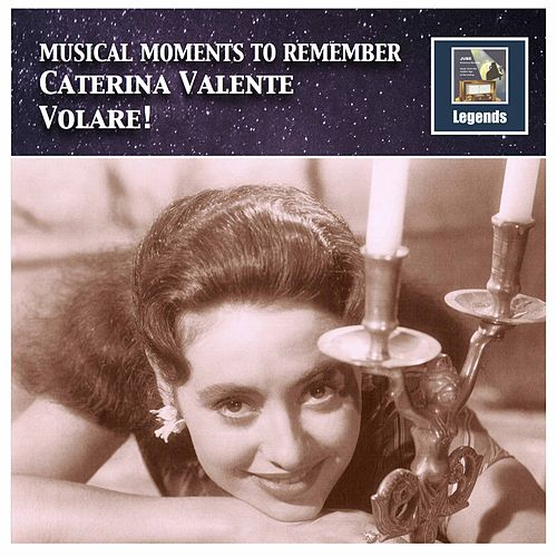 Musical Moments to Remember: Caterina Valente – Volare! (Remastered 2017) by Caterina Valente
