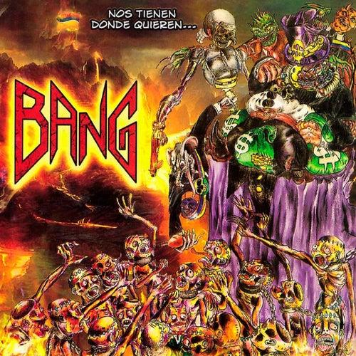 Nos Tienen Donde Quieren by Bang