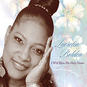 I Will Bless His Holy Name by Lucretia Bolden