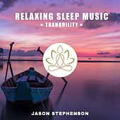 Relaxing Sleep Music: Tranquility by Jason Stephenson
