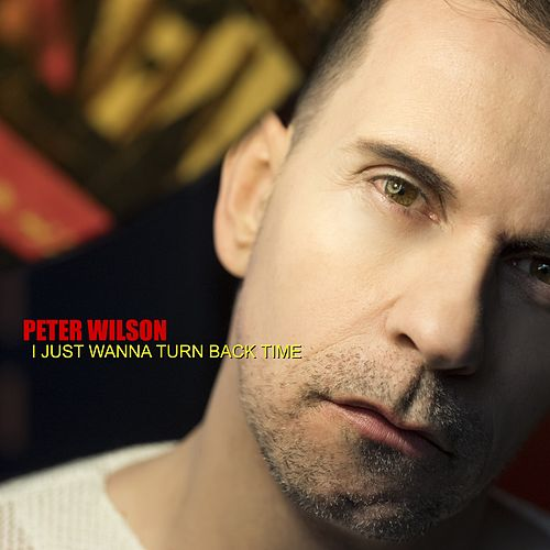 I Just Wanna Turn Back Time by Peter Wilson