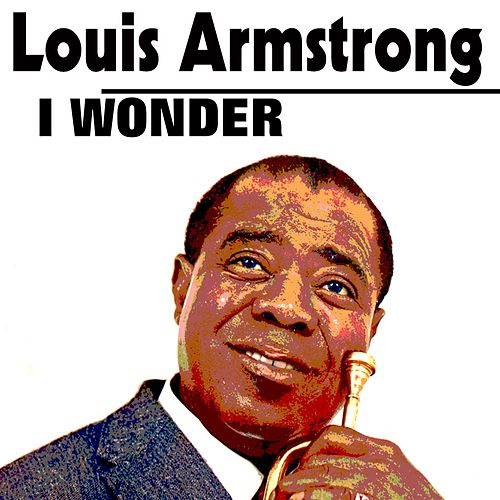 I Wonder by Louis Armstrong